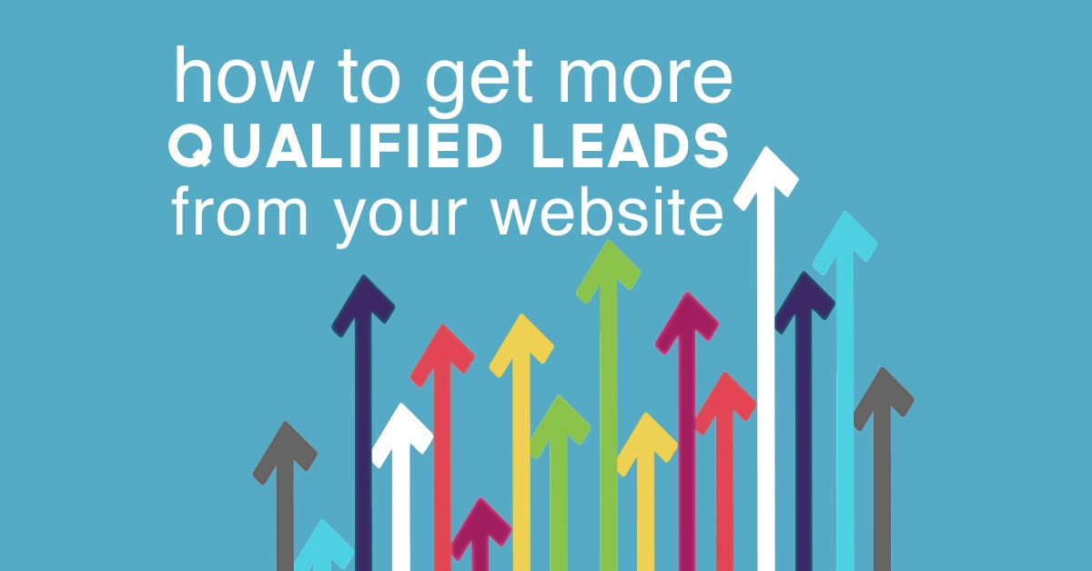 How to get more qualified leads from your website