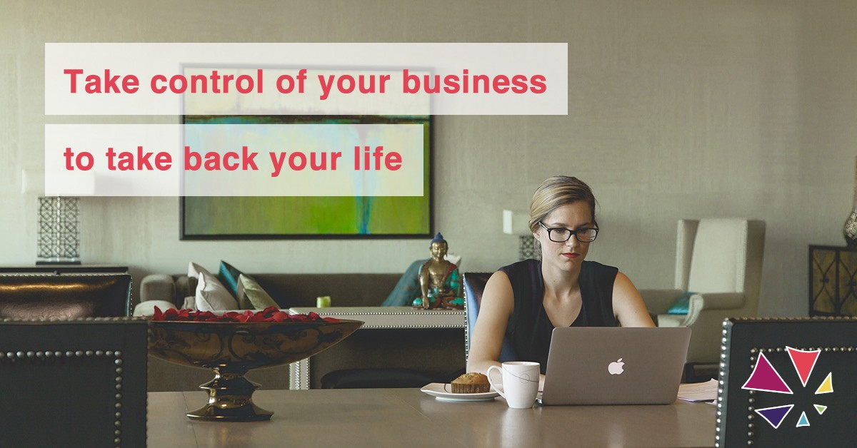 Take control of your business to take back your life