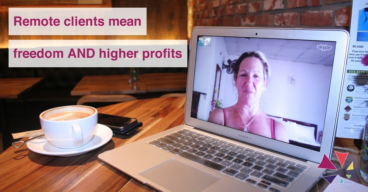 Remote clients mean freedom AND higher profits