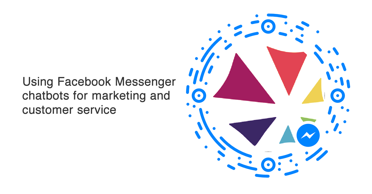 Using Facebook Messenger chatbots for marketing and customer service