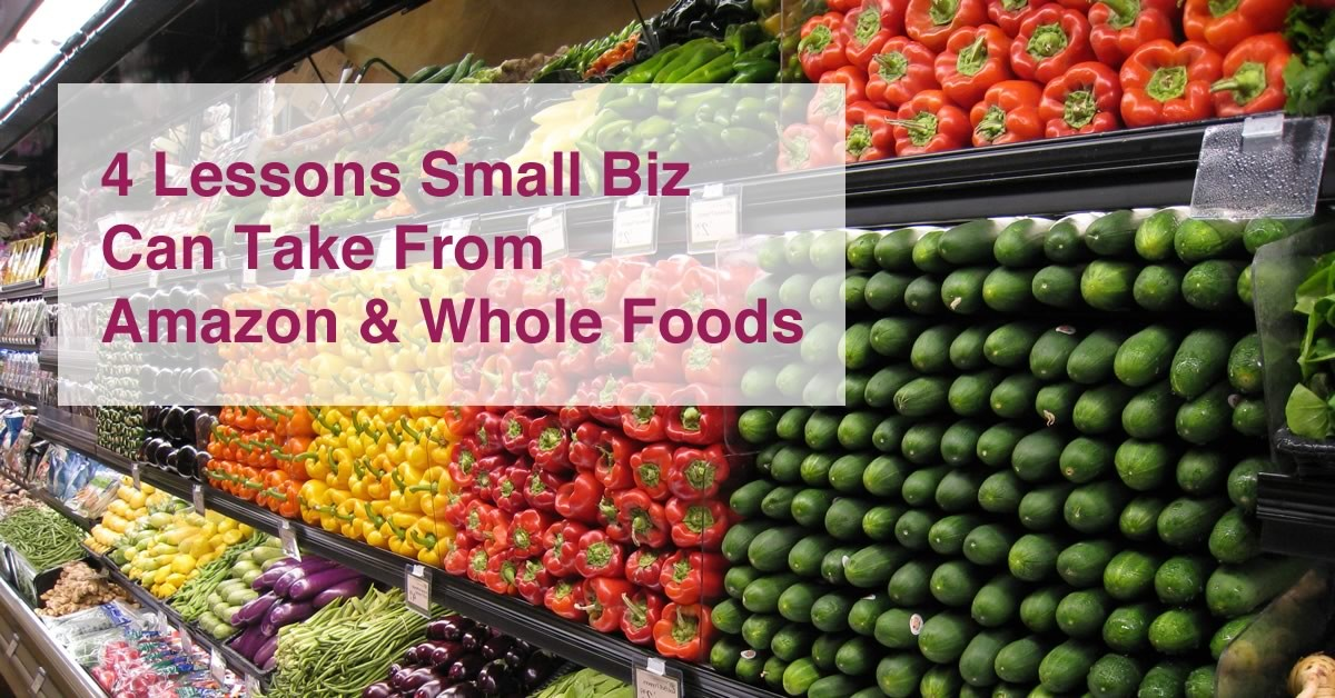 4 Lessons Small Biz Can Take From Amazon & Whole Foods
