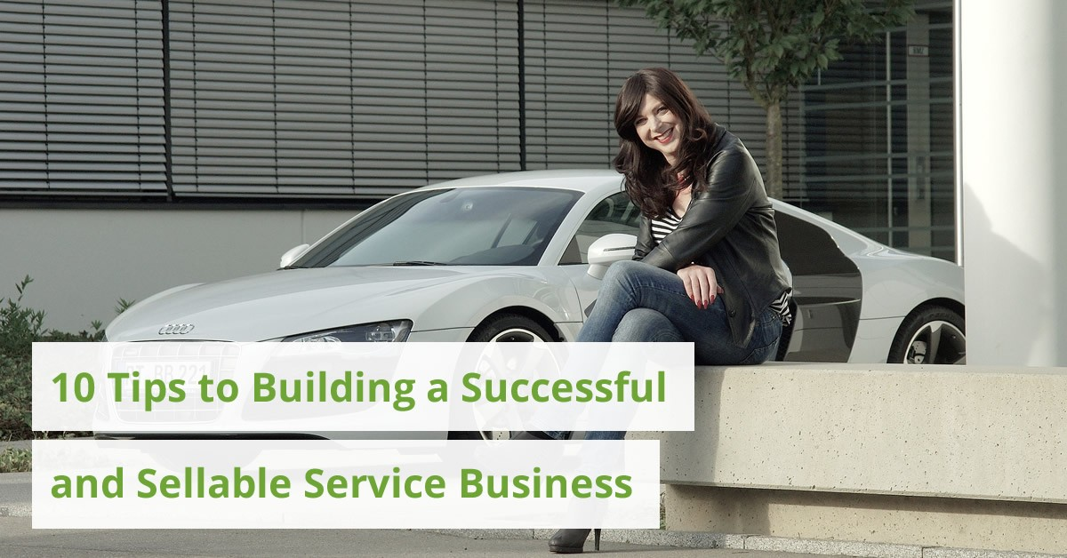 10 Tips to Building a Successful and Sellable Service Business