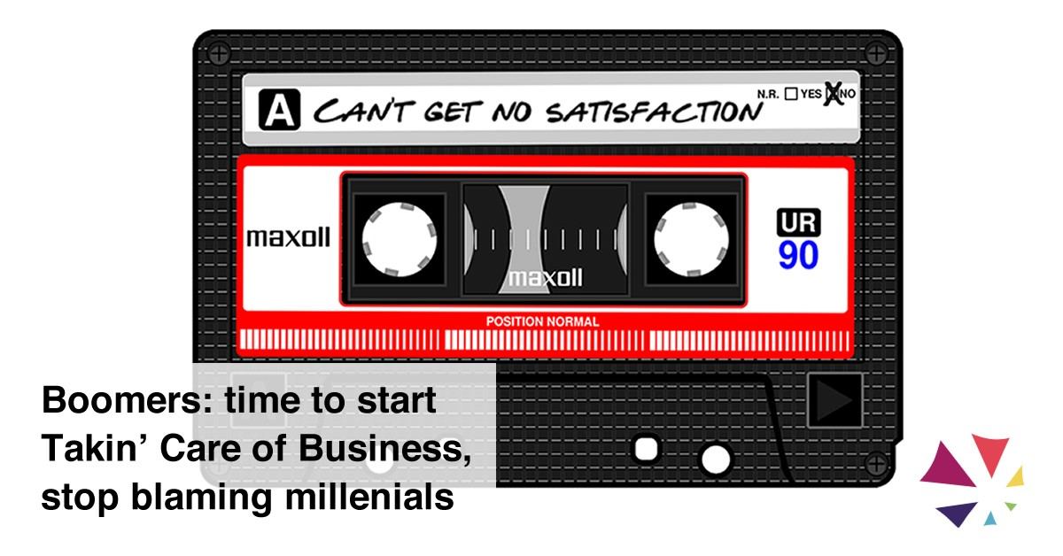 Boomer business owners: start Takin' Care of Business, stop blaming millenials